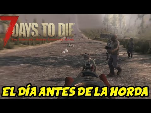 "7 DAYS TO DIE - STARVATION MOD #6 ""EL DÍA ANTES DE LA HORDA"" 