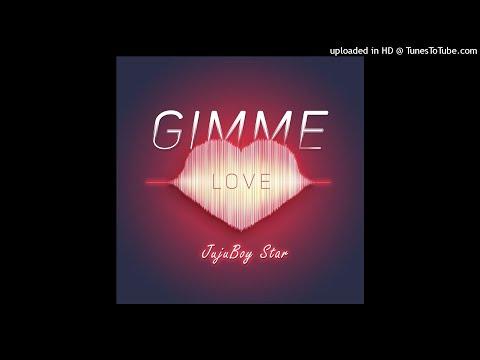JujuBoy Star - Gimmie Love