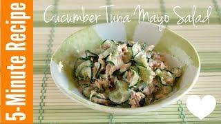5 MIN Cucumber Tuna Mayo Salad (Recipe)   OCHIKERON   Create Eat Happy :)
