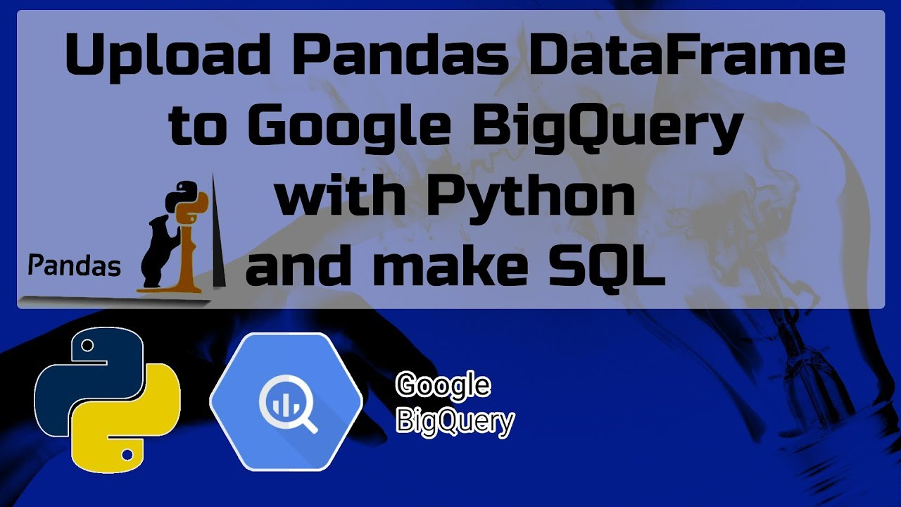 Upload Pandas DataFrame to BigQuery and make SQL in Google Cloud Console (2019)
