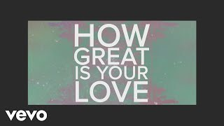 Phil Wickham - How Great Is Your Love (Official Lyric Video)