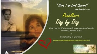 "SPOTLIGHT - Day by Day ~ RenéMarie ""Here I am Lord"" Concert - Easter Sunday April 12, 2020"