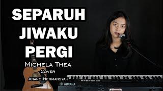 Download lagu SEPARUH JIWAKU PERGI ( ANANG HERMANSYAH ) - MICHELA THEA COVER