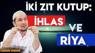 İki zıt kutup: İhlas ve Riya... / 11.02.2014 / Kerem Önder