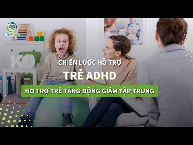 Chiến Lược Hỗ Trợ Trẻ (ADHD) Trong Lớp Học    Hỗ Trợ Trẻ Tăng Động Giảm Tập Trung
