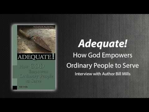 Interview with Bill Mills on Adequate: How God Empowers Ordi