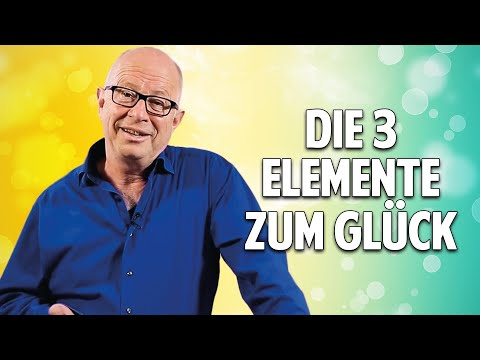Die 3 Elemente zum Glück: Der Schlüssel zu einem erfüllten Leben - Robert Betz