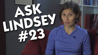Ask Lindsey #23