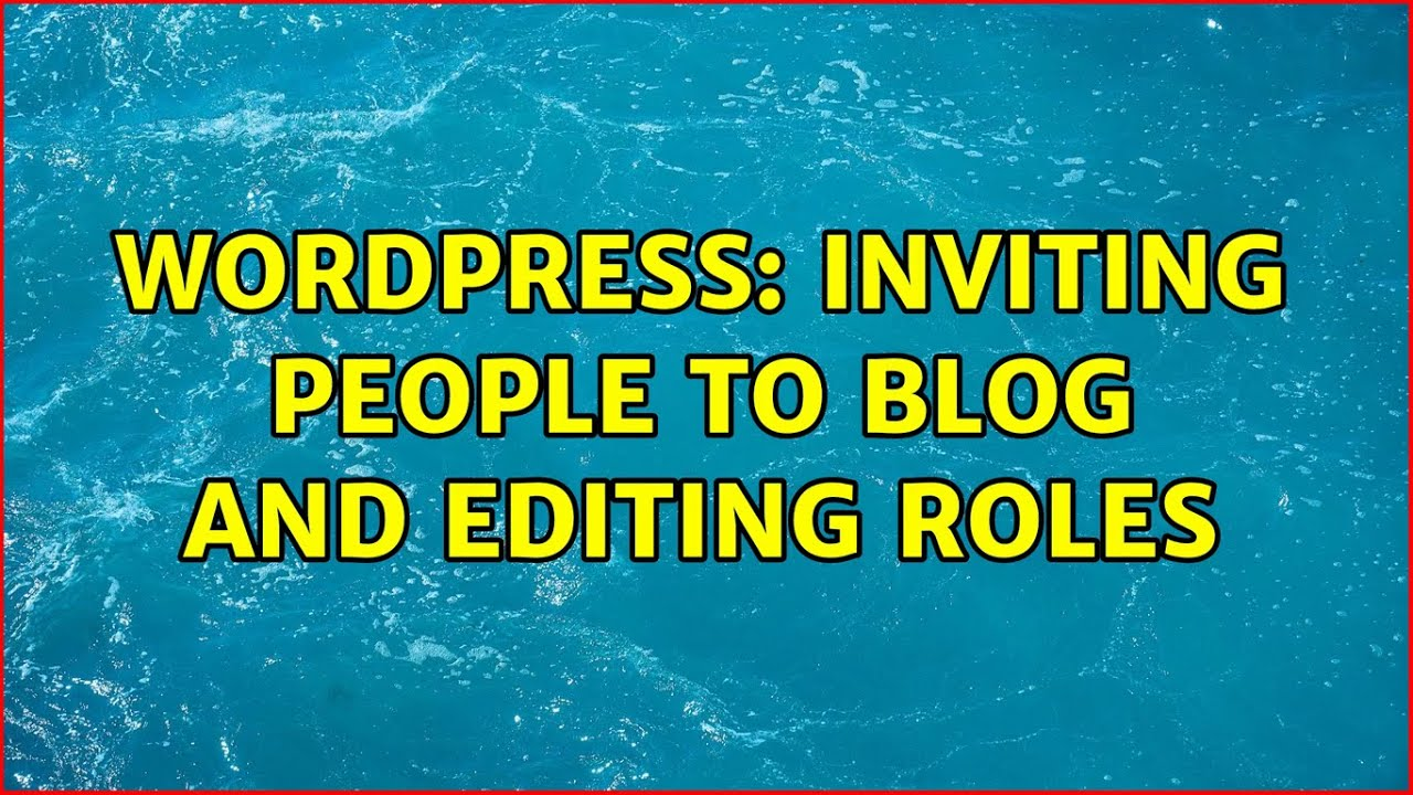 Wordpress: inviting people to blog and editing roles (2 Solutions!!)