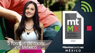 5 formas de morir en México -Mientras Tanto en México