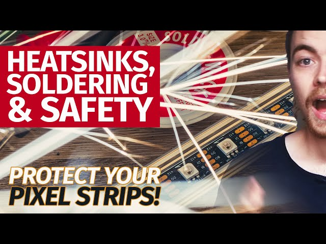 Heatsinks, soldering & safety: protect your pixel strips!
