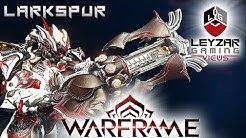 Larkspur Build 2019 (Guide) - The Arch-Overlord (Warframe Gameplay)