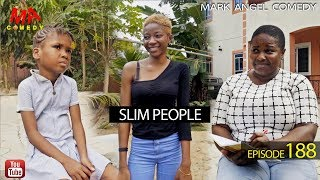 SLIM PEOPLE Mark Angel Comedy Episode 188
