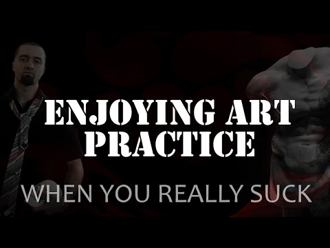 Enjoying The Practice When You Really Suck - Improving at Art... or Anything Else