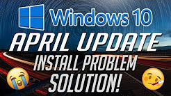 Windows 10 April Update Won't Install FIX! - WORKS 100%!