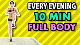 Do This Workout Every Evening - 10 Minute Full Body To Get In Shape