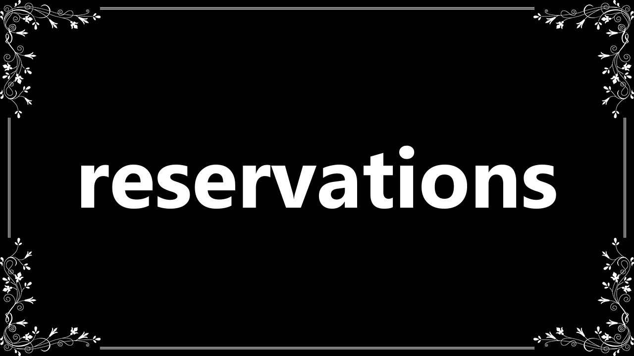 Reservations - Definition and How To Pronounce
