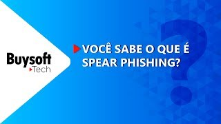 Você sabe o que é Spear phishing? | #DicasDeSegurança | Buysoft Tech