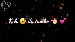Keh Du Tumhe Ya Chup Rahoon WhatsApp Video Status