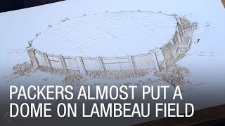 Packers Almost Put a Dome on Lambeau Field