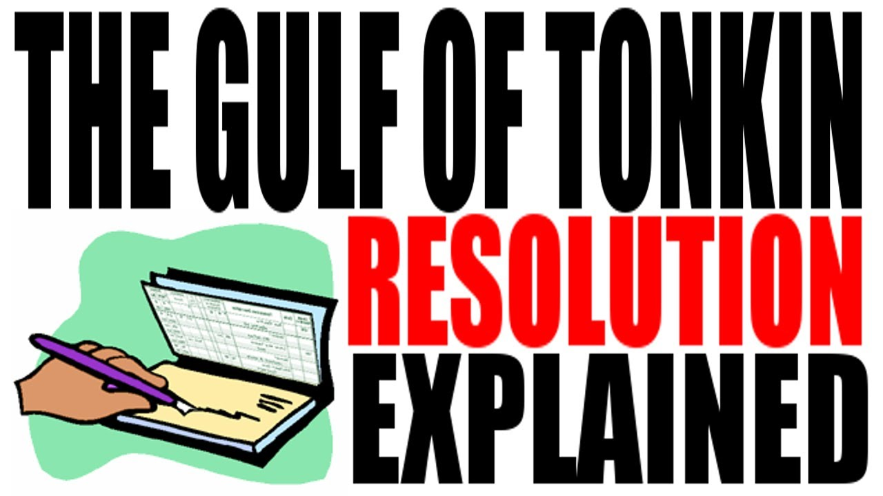 a history of the tonkin gulf resolution Even today, the gulf of tonkin resolution remains the template for  tell the full  story of what happened – and didn't – in the gulf of tonkin.
