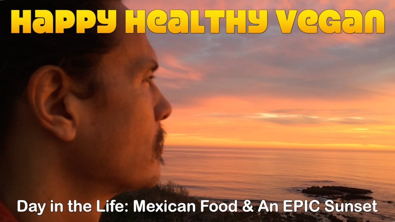 Day In The Life: Vegan Mexican Food & EPIC Sunset