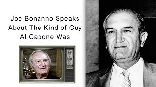 Joe Bonanno Speaks About The Kind of Guy Al Capone Was
