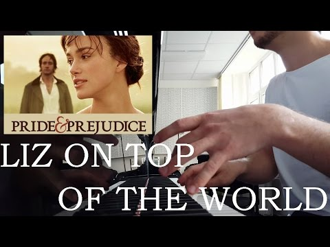 Liz on top of the world (Piano cover) - Pride and Prejudice