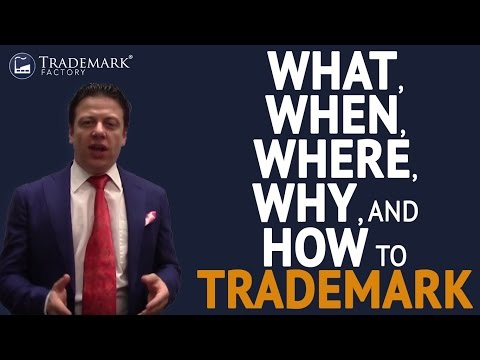 What, When, Where, Why, and How to Trademark | Trademark Factory® FAQ