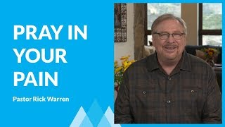 How To Pray When You're In Pain with Rick Warren