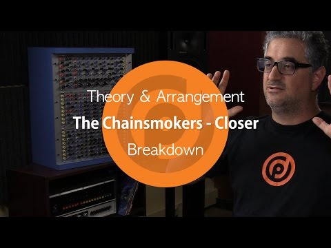 The Chainsmokers - Closer   Theory & Arrangement Breakdown