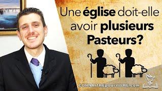 Une église doit-elle avoir plusieurs Pasteurs?