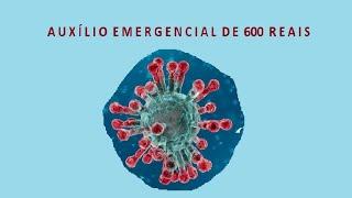 Atenção! AUXÍLIO EMERGENCIAL DE R$ 600,00