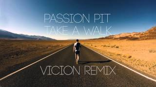 Passion Pit - Take A Walk (Vicion Remix)