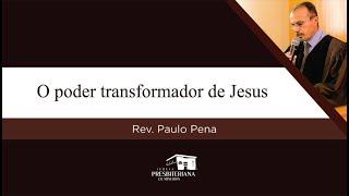 O poder transformador de Jesus | Rev. Paulo Pena (Marcos 5.1-20)