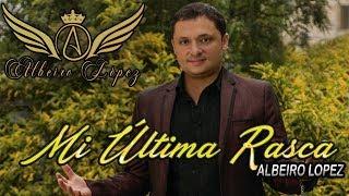 MI ULTIMA RASCA - ALBEIRO LOPEZ