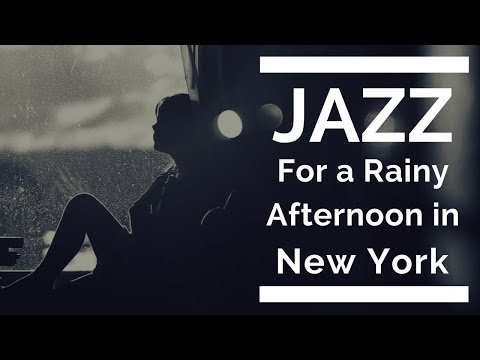 Jazz For a Rainy Afternoon in New York: Full Album of Jazz and Jazz Music for a Rainy Afternoon
