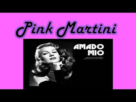 Pink Martini Amado Mio with lyrics