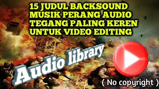 15 Judul Backsound musik perang Audio Menegangkan Paling keren untuk video editing (no copyright )