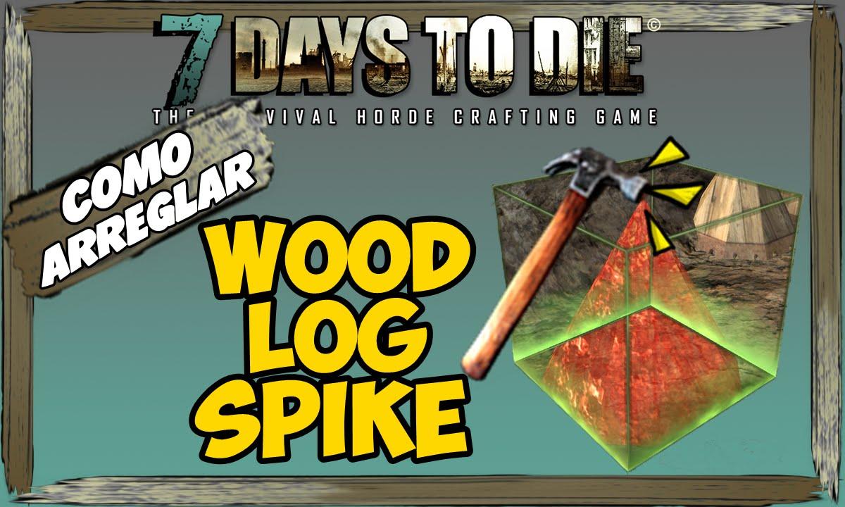 Como arreglar how to fix bug wood log spike bloques for Wood floor 7 days to die