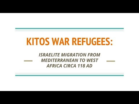 ISRAELITE MIGRATION TO WEST AFRICA CIRCA 118 AD (KITOS WAR REFUGEES)
