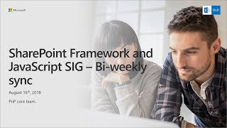 SharePoint PnP - SPFx and JavaScript community call - 16th of August 2018 thumbnail