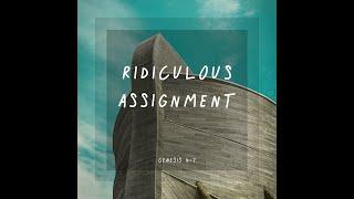 """Ridiculous Assignment"" / Genesis 6 - 7"