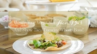 Create Your Very Own Taco Bar And Show Taco Tuesday Whose Boss!