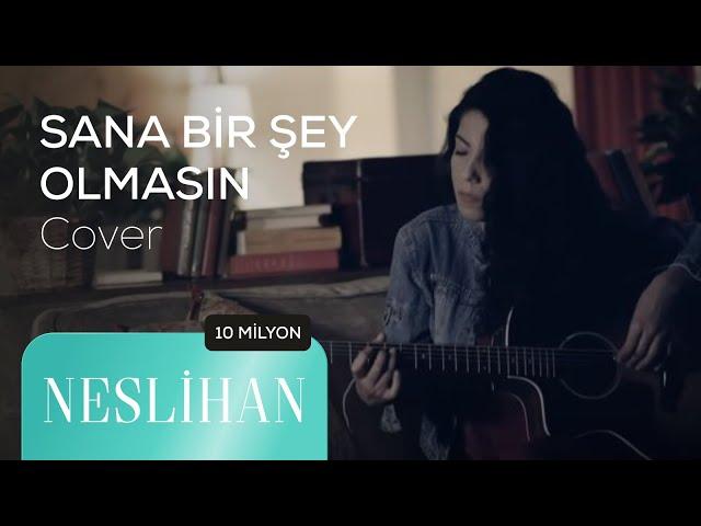 SANA BİR ŞEY OLMASIN - NESLIHAN (Akustik Cover)