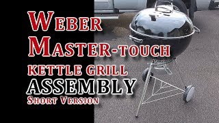Weber Master Touch Kettle Grill Assembly SHORT VERSION