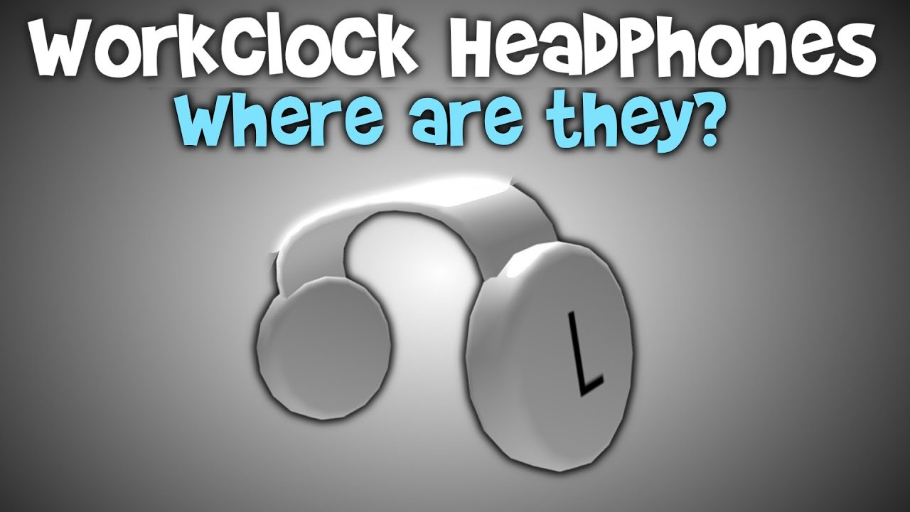 How To Get Workclock Headphones Roblox 2019