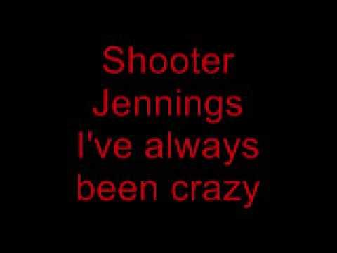 Shooter Jennings - I've always been crazy.