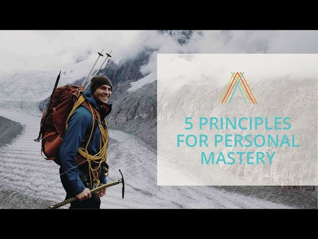 5 Principles For Personal Mastery