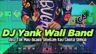Dj Aku Tak Mau Bicara Sebelum Kau Cerita Semua Tiktok Viral Remix Full Bass Terbaru 2021 Yank Wali